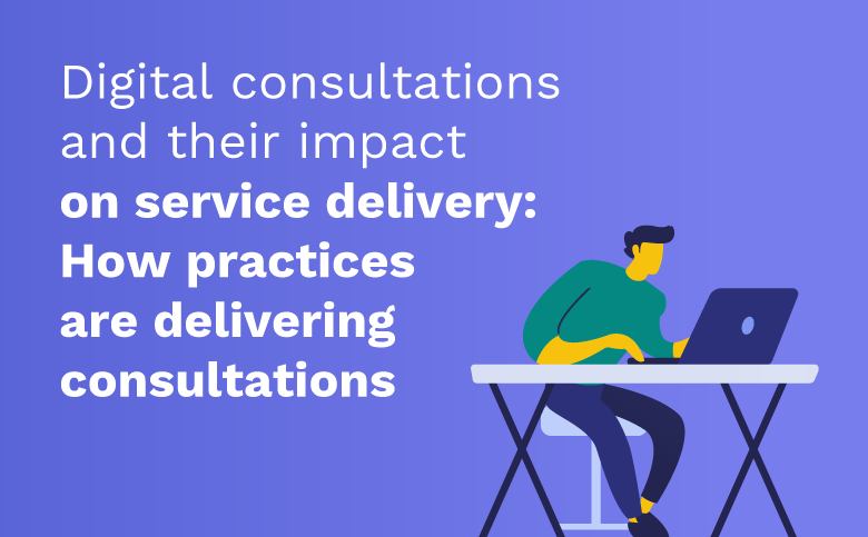 Digital consultants and their impact on service delivery: How practices are delivering consultants